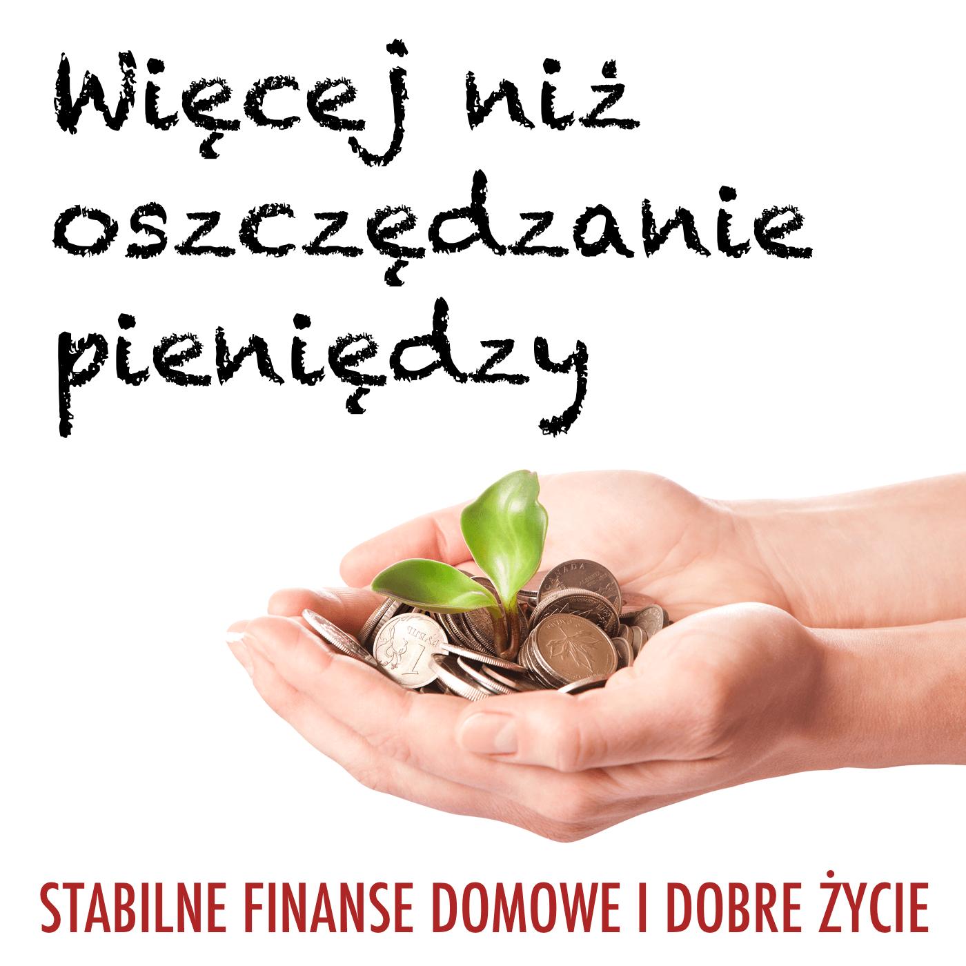 Więcej niż oszczędzanie pieniędzy: Stabilne finanse osobiste | Budżet domowy | Inwestowanie