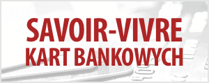 Savoir-vivre kart bankowych