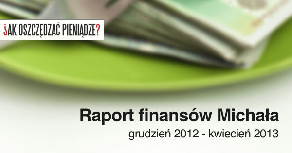 Thumbnail image for Raport Michała: Grudzień 2012 – Kwiecień 2013