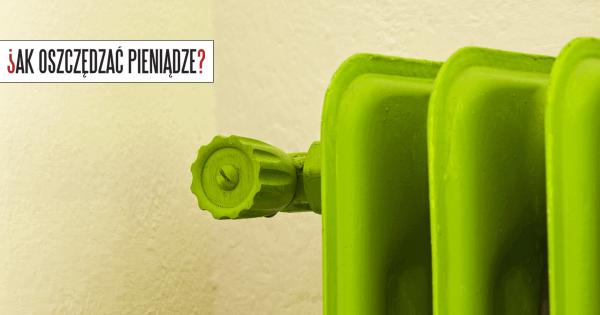 Thumbnail image for 18 porad jak obniżyć koszty ogrzewania, czyli dlaczego warto wiedzieć jak działa grzejnik i termostat