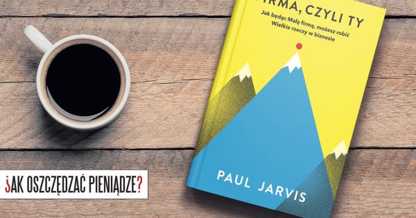 Thumbnail image for Firma, czyli Ty –dlaczego warto być małą firmą? Recenzja książki i przedmowa do polskiego wydania