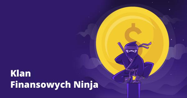Thumbnail image for Czym będzie Klan Finansowych Ninja i dlaczego warto dołączyć do tej społeczności? START!