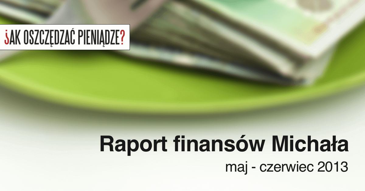 Raport kosztów Michała - maj - czerwiec 2013
