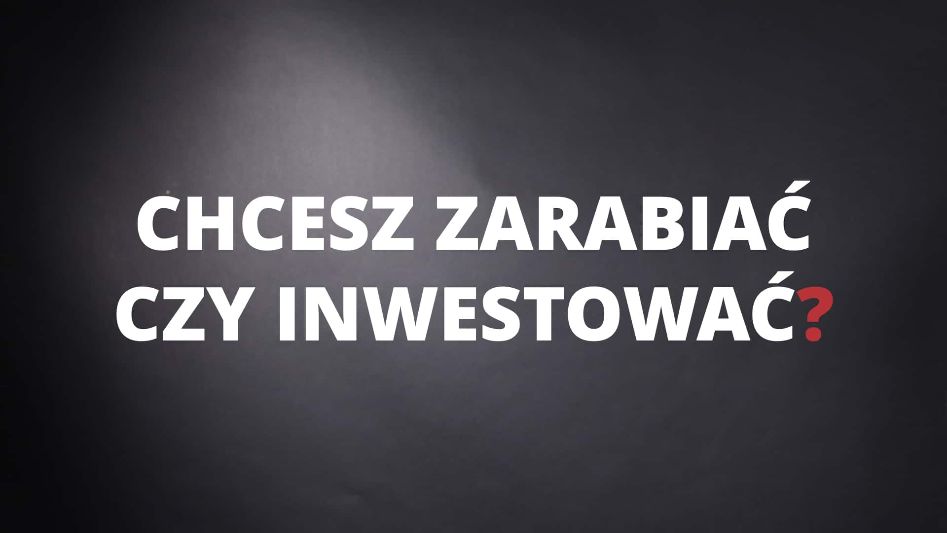 inwestowanie czy zarabianie